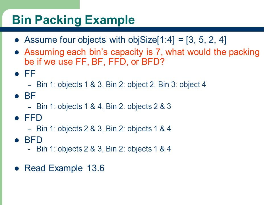 Bin Packing Example Assume four objects with objSize[1:4] = [3, 5, 2, 4]